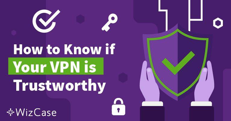 Sådan ved du, om du kan stole på din VPN