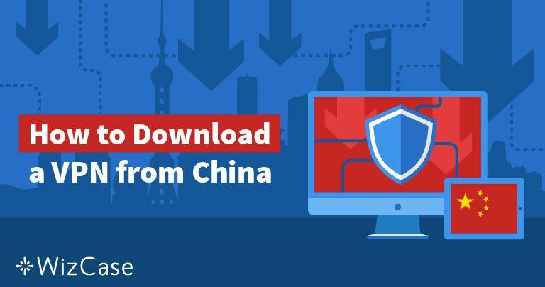 5 måder at få en VPN på, hvis du allerede er i Kina i 2020
