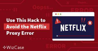 Omgå Netflix' proxy- & streamingfejl med denne hurtige løsning Wizcase