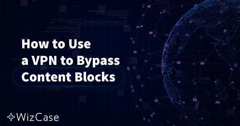 Brug en VPN og Kom Uden om Indholdsblokering (Opdateret 2021)
